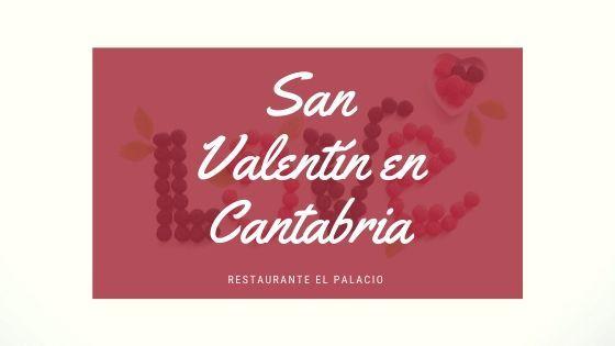 San Valentín 2020 en Cantabria - Restaurante el Palacio